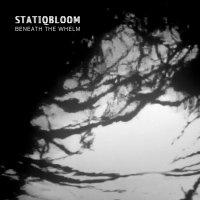 Statiqbloom -Beneath The Whelm