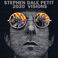 Stephen Dale Petit -2020 Visions