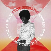 Steve Arrington -Down To The Lowest Terms: The Soul Sessions