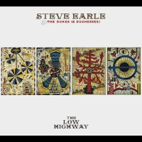 Steve Earle  &  The Dukes ( &  Duchess) - The Low Highway