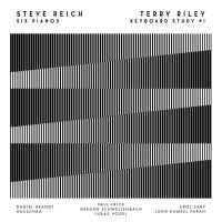 Steve / Riley,terry Reich -Six Pianos / Keyboard Study #1