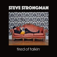 Steve Strongman -Tired Of Talkin'