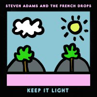 Steven  &  The French Drops Adams -Keep It Light