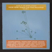 Stick In The Wheel -From Here: English Folk Field Recordings Vol. 2