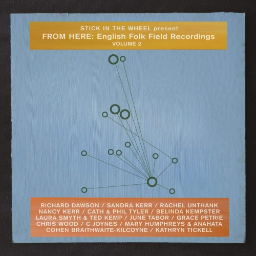 Stick In The Wheel - From Here: English Folk Field Recordings Vol. 2