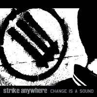 Strike Anywhere -Change Is A Sound