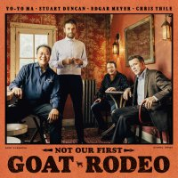 Stuart Duncan Yo-Yo Ma &  Chris Thile -Not Our First Goat Rodeo