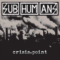 Subhumans - Crisis Point