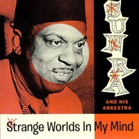 Sun Ra & His Arkestra -Strange Worlds In My Mind