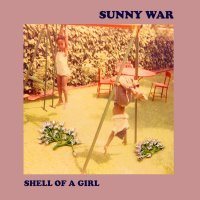 Sunny War - Shell Of A Girl