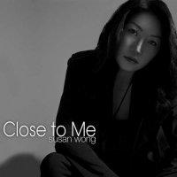 Susan Wong - Close To Me