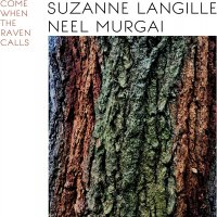 Suzanne Langille / Neel Murgai - Come When The Raven Calls