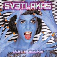 Svetlanas - Disco Sucks