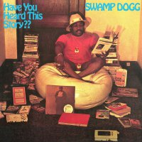 Swamp Dogg - Have You Heard This Story? Clear