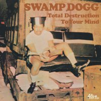 Swamp Dogg -Total Destruction To Your Mind