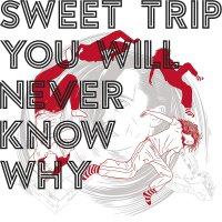 Sweet Trip -You Will Never Know Why