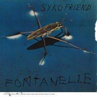 Syko Friend - Fontanelle