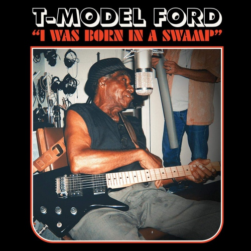 T-Model Ford - I Was Born In A Swamp