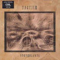 Tactile (Coil) -Borderlands