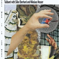 Talibam  / Silke Eberhard / Nikolaus Neuser -This Week Is In Two Weeks