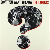 Tambles - Don't You Want To Know The Tambles