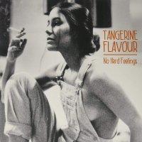 Tangerine Flavour -No Hard Feelings