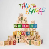 Tank And The Bangas -Friend Goals