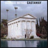 Tashaki Miyaki -Castaway