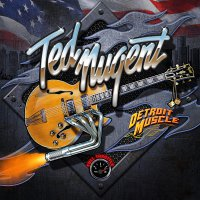 Ted Nugent - Detroit Muscle