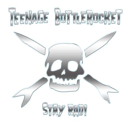 Teenage Bottlerocket - Stay Rad!
