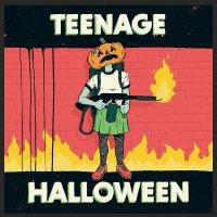 Teenage Halloween - Teenage Halloween