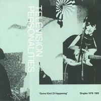 Television Personalities - Some Kind Of Happening: Singles 1978-1989