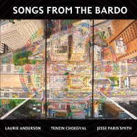 Tenzin Choegyal, & Jesse Paris Smith Laurie Anderson - Songs From The Bardo