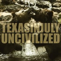 Texas In July - Uncivilized