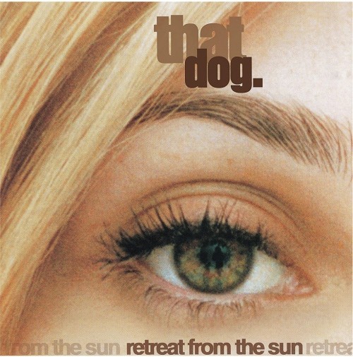 That Dog - Retreat From The Sun