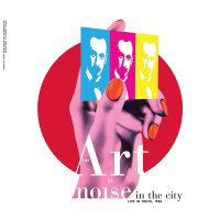 The Art Of Noise - Noise In The City: Live In Tokyo 1986