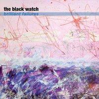 The Black Watch - Brilliant Failures