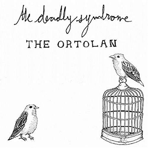 The Deadly Syndrome - The Ortolan
