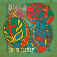 The Dolls -Eggshells