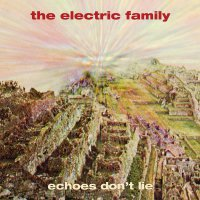 The Electric Family - Echoe's Don't Lie