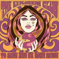 The Explorers Club - To Sing And Be Born Again