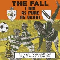 The Fall - I Am As Pure As Oranj