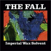 The Fall -Imperial Wax Solvent