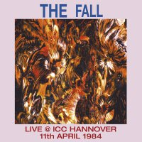 The Fall -Live At Icc Hannover 1984