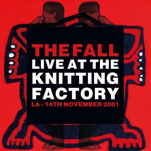 The Fall - Live At The Knitting Factory - La - 14 November 2001