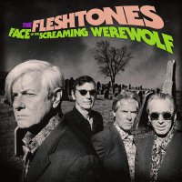 The Fleshtones -Face Of The Screaming Werewolf
