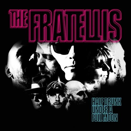 The Fratellis -Half Drunk Under A Full Moon
