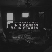 The Front Bottoms - In Sickness & In Flames