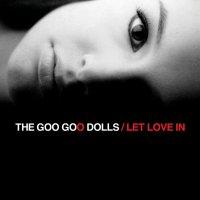 The Goo Goo Dolls - Let Love In