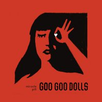 The Goo Goo Dolls -Miracle Pill